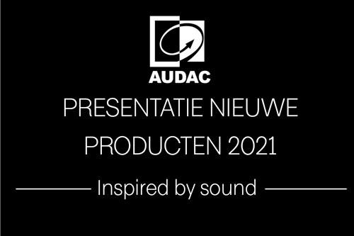Presentatie nieuwe AUDAC producten voor 2021